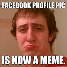 facebook profile pic is now a meme sad loser quickmeme