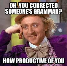 Grammar Meme - condescending wonka oh you corrected someone s grammar how