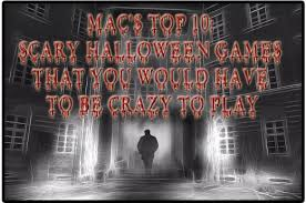 scary halloween top 10 scary halloween games that you would have to be crazy to