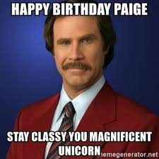 Paige Meme - happy birthday paige stay classy you magnificent unicorn