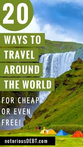 how to travel the world cheap images 20 ways to travel around the world for cheap or even free jpg