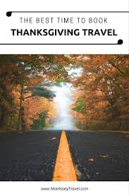 best time to book thanksgiving travel morrissey associates llc