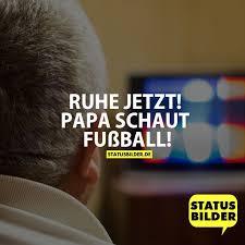 fussball sprüche lustig ruhe jetzt papa schaut fuß lustige fuß sprüche