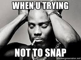 U Of L Memes - when u trying not to snap dmx l meme generator