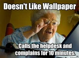 doesn t like wallpaper calls the helpdesk and complains for 10