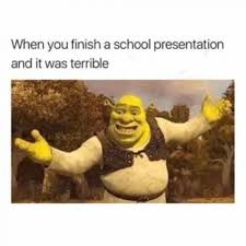 Finish It Meme - when you finish a school presentation and it was terrible meme xyz