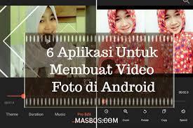membuat video aplikasi 6 aplikasi untuk membuat video foto di android masbos multimedia