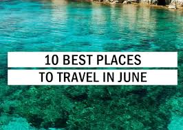 Best Travel Sites images 10 best places to travel in june travel tips trythis jpg