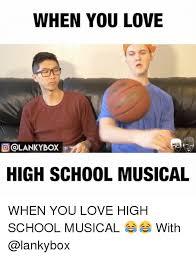Meme High School - when you love oolankybox high school musical when you love high