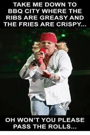 Bbq Meme - take me down to bbq city where the ribs are greasy and the fries