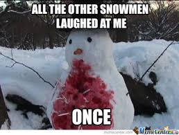 Snowman Meme - bullied snowman by demmemes meme center