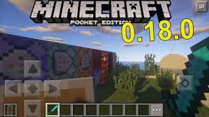 minecraft version apk minecraft pe 0 18 0 apk 1 1 mcpe apk version features