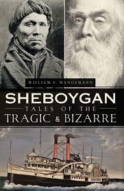 halloween city sheboygan wi sheboygan tales of the tragic u0026 bizarre murder u0026 mayhem william