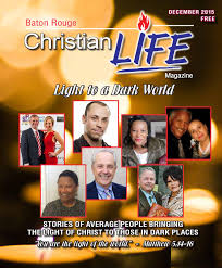 baton rouge christian life magazine december 2015 edition by