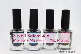 3 nail salons 4 a mommy u0026 me mani in des moines dsm4kids