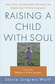 raising a child with soul how time tested jewish wisdom can shape