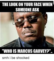 Shocked Meme Face - the lookon your face when someone ask whois marcusgarvey smh i be