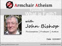 Armchair Philosopher Armchair Atheism Ep 8 What Is Faith With John Bishop Youtube