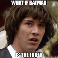 Batman Joker Meme - what if batman is the joker meme conspiracy keanu 33143