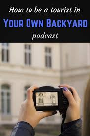 how to be a tourist in your own backyard podcast indie travel