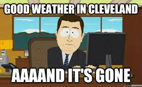 Cleveland Meme - good weather in cleveland aaaand it s gone aaaand its gone