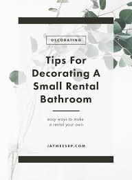 Ways To Decorate A Small Bathroom - tips for decorating a small rental bathroom u2013 jaymee srp
