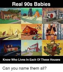 All Memes With Names - real 90s babies gn know who lives in each of these houses can you