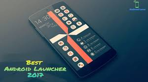 top launchers for android top 5 best looking android launchers 2017 android lover