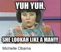 Michelle Meme - yuh yuh she lookah like aman michelle obama meme on esmemes com