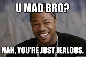 U Mad Or Nah Meme - u mad bro nah you re just jealous meme photo golfian com