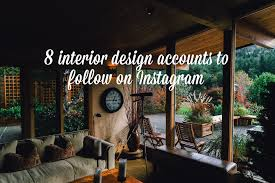 8 interior design accounts to follow on instagram for fabulous