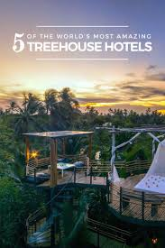 Best Treehouse 5 Of The World U0027s Most Amazing Treehouse Hotels U2013 I Am Aileen
