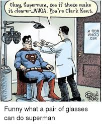 Funny Superman Memes - okaw superman gee if these make it clearer w ou re clark kent whoa