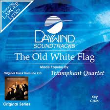 Spiritual Warfare Flags The Old White Flag Triumphant Quartet Christian Accompaniment