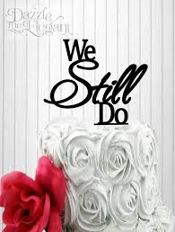 we do cake topper anniversary cake topper we still do wedding cake topper