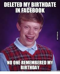 Birthday Memes For Facebook - deleted my birthdate in facebook no one rememberedmy birthday