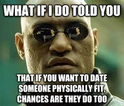Hot Date Meme - livememe com matrix morpheus