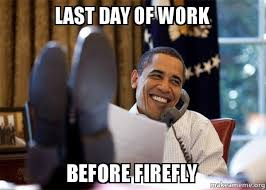 Last Day Of Work Meme - last day of work before firefly happy obama meme make a meme
