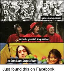 Spanish Inquisition Meme - spanish inquisition british spanish inquisition colombian