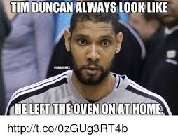Tim Meme - tim duncan always look like unbamemes he left the oven on at home