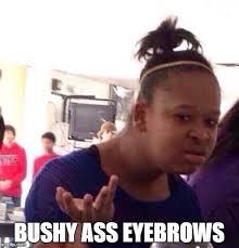 Bushy Eyebrows Meme - black girl wat meme imgflip