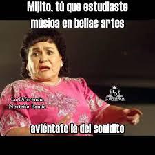 Memes Musica - oye mijo tú que estudiaste aquí los mejores memes chilango