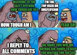 How Tough Am I Meme - welcome to the salty spitoon how tough are you meme