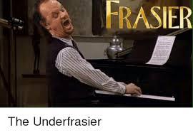 Frasier Meme - frasier the underfrasier meme on me me