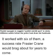 Frasier Meme - frasier manages to suggest murder suicide pact to seven different