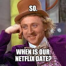 Date Memes - creepy condescending wonka meme imgflip