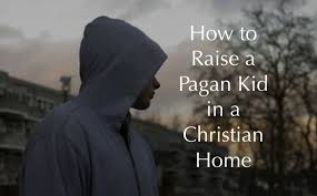 how to raise a pagan kid in a christian home i n f o for families
