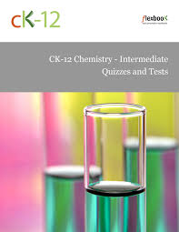 ck 12 chemistry intermediate quizzes and tests ck 12 foundation