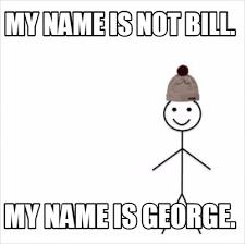 Meme Creator Upload - meme creator my name is not bill my name is george meme