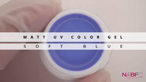 Soft Blue Color N U0026bf Matt Uv Color Gel Soft Blue Youtube